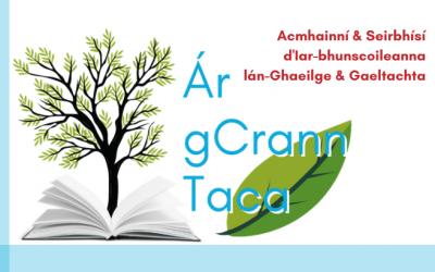 Ár gCrann Taca – Acmhainní & Seirbhísí d'Iar-bhunscoileanna Lán-Ghaeilge & Gaeltachta
